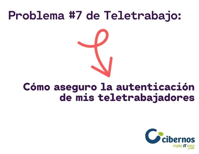 Problema #7 en Teletrabajo: Cómo aseguro la autenticación de mis teletrabajadores